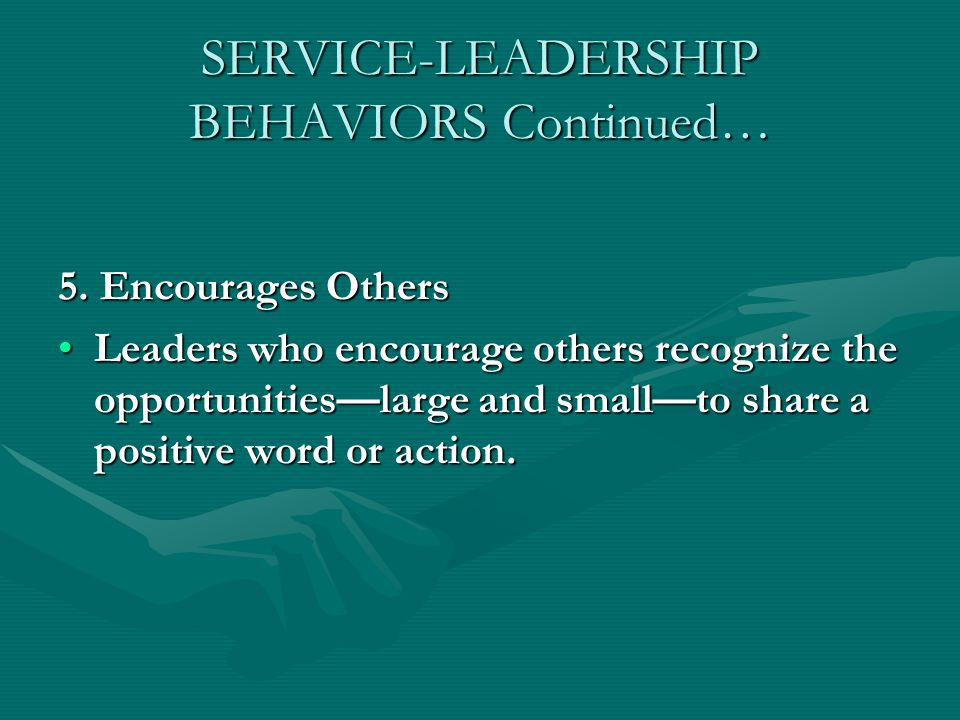 SERVICE-LEADERSHIP BEHAVIORS Continued… 5.