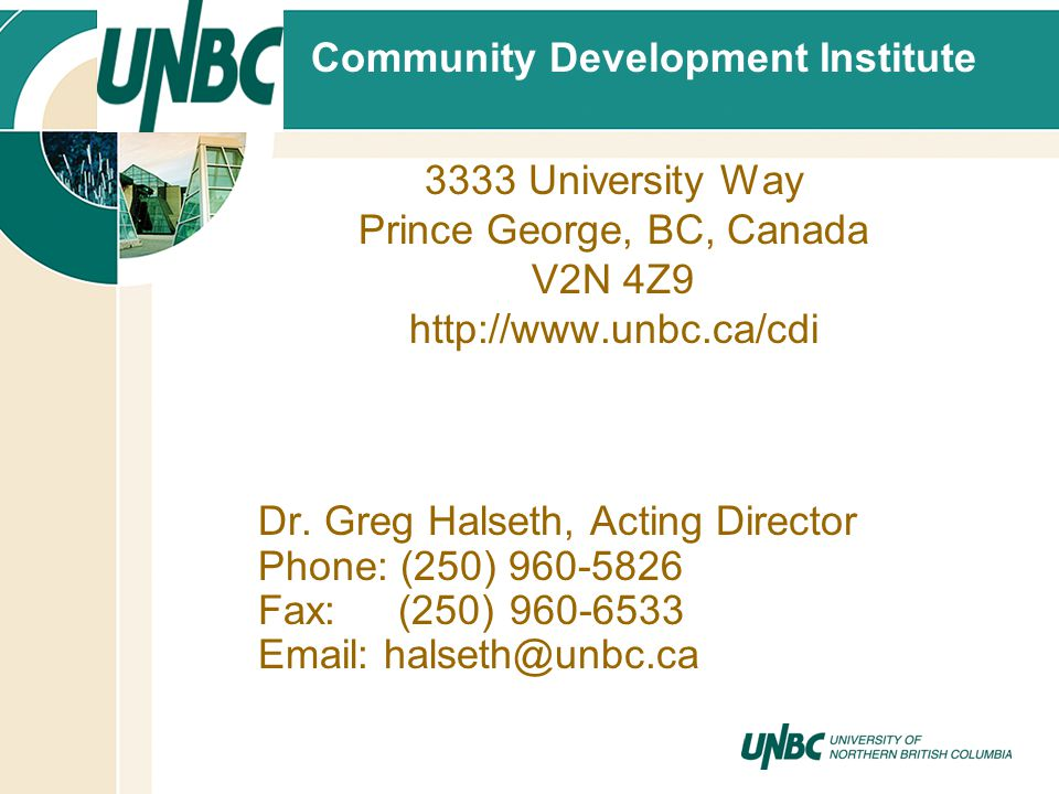 3333 University Way Prince George, BC, Canada V2N 4Z9 http://www.unbc.ca/cdi Dr. Greg Halseth, Acting Director Phone: (250) 960-5826 Fax:…..(250) 960-