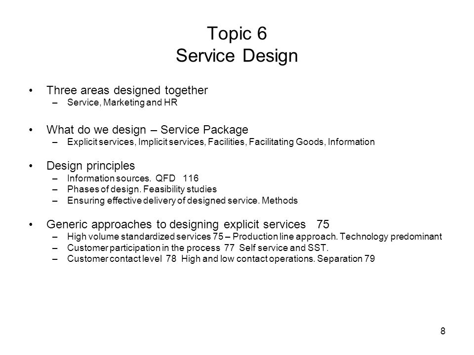 9 Service Design Designing implicit services and Facilitating goods –Capacity management: managing demand and supply 257 – –Yield management 270 –Waiting time/appointment systems 262; 293- –Complaint systems.