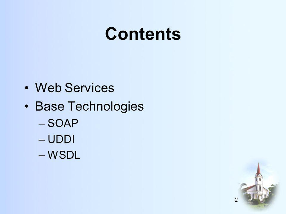 2 Contents Web Services Base Technologies –SOAP –UDDI –WSDL