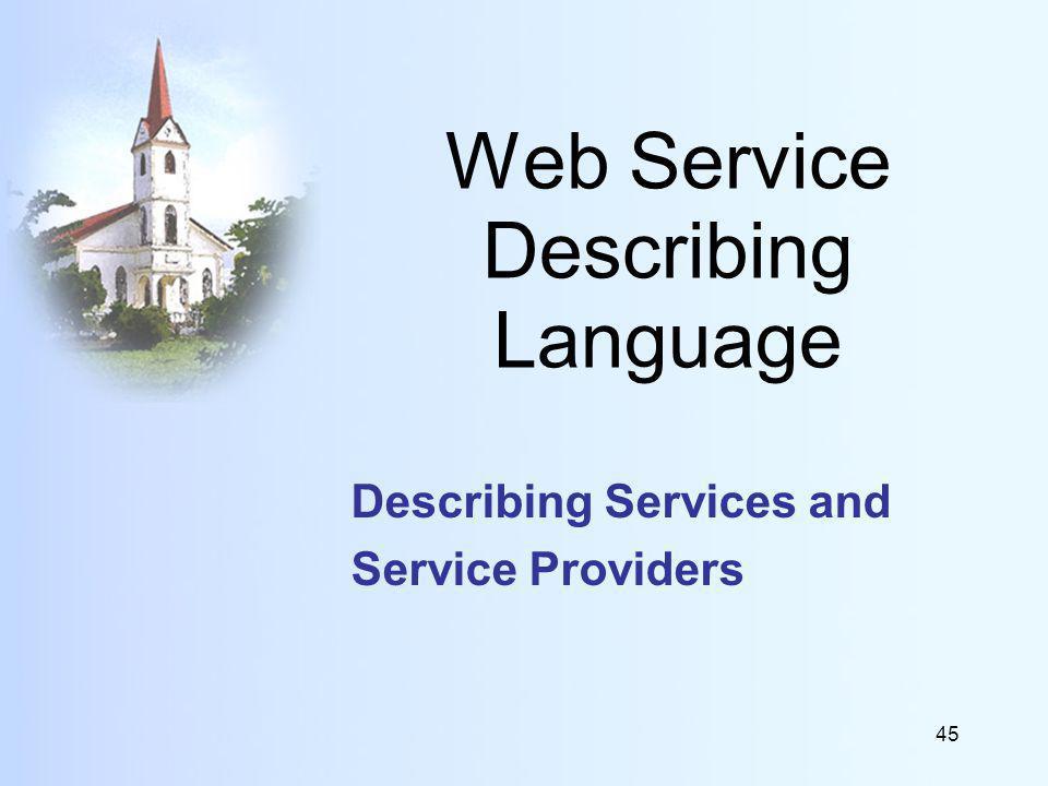 45 Web Service Describing Language Describing Services and Service Providers