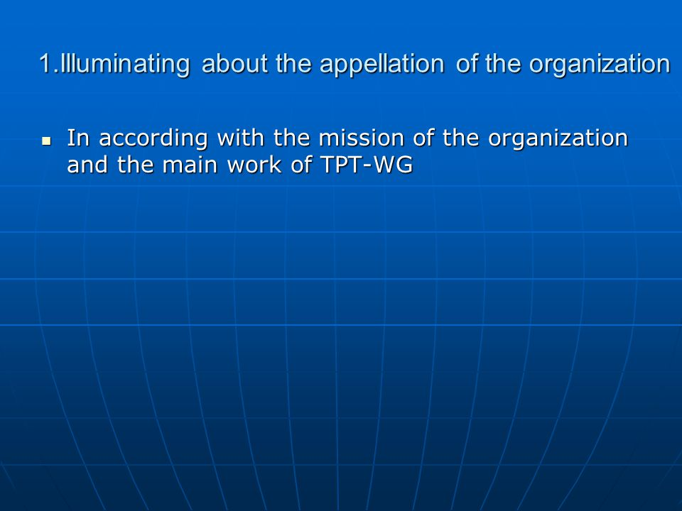 1.Illuminating about the appellation of the organization In according with the mission of the organization and the main work of TPT-WG In according with the mission of the organization and the main work of TPT-WG