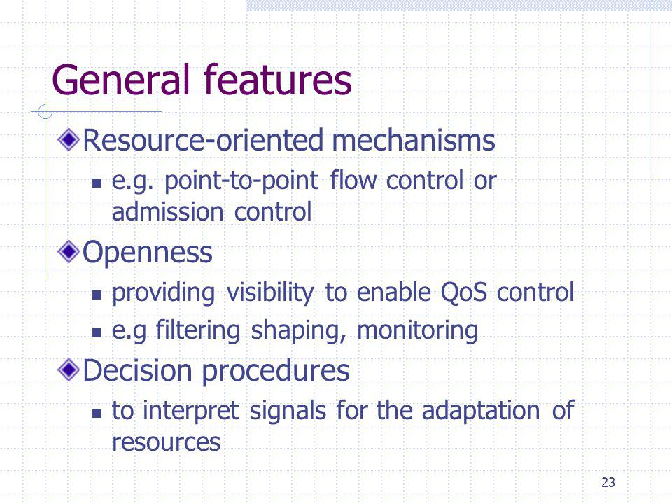23 General features Resource-oriented mechanisms e.g.