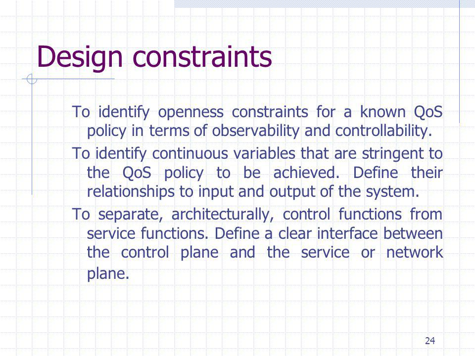 24 Design constraints To identify openness constraints for a known QoS policy in terms of observability and controllability.
