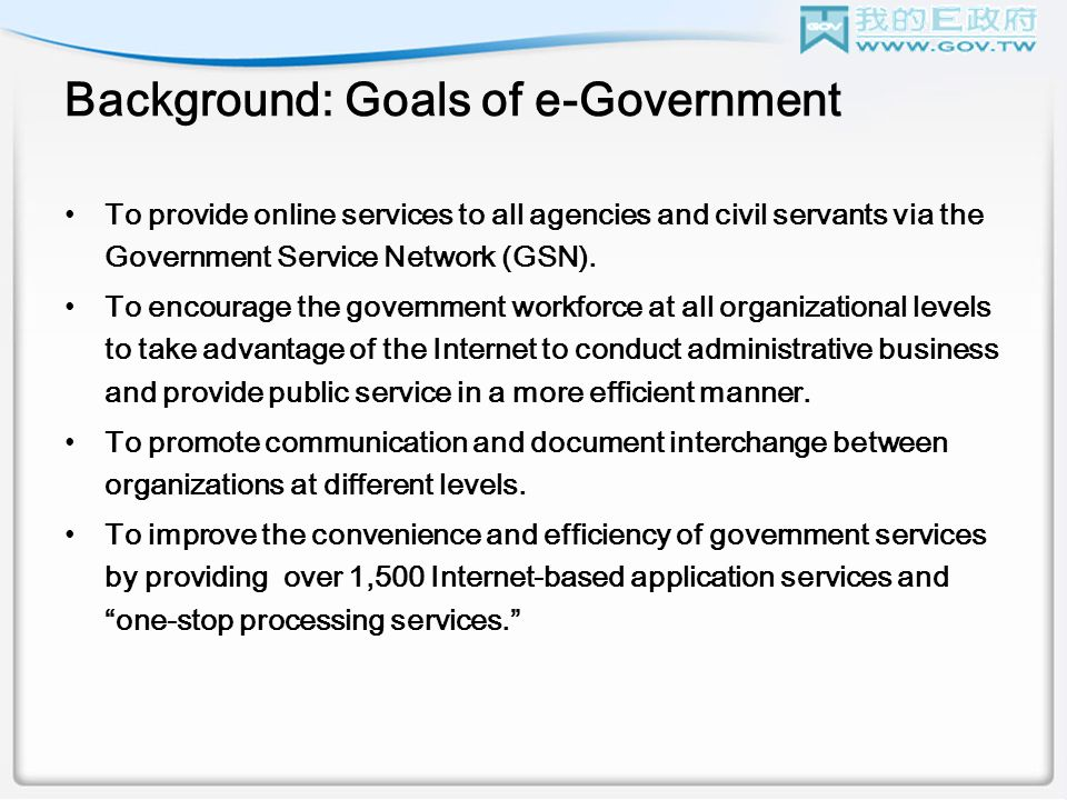 Background: Goals of e-Government To provide online services to all agencies and civil servants via the Government Service Network (GSN).