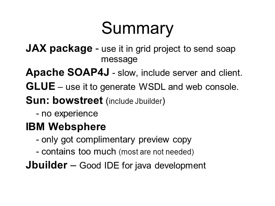 Summary JAX package - use it in grid project to send soap message Apache SOAP4J - slow, include server and client.