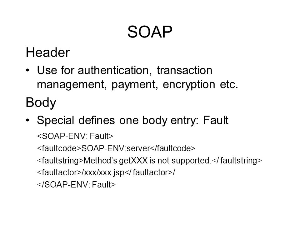 SOAP Header Use for authentication, transaction management, payment, encryption etc.