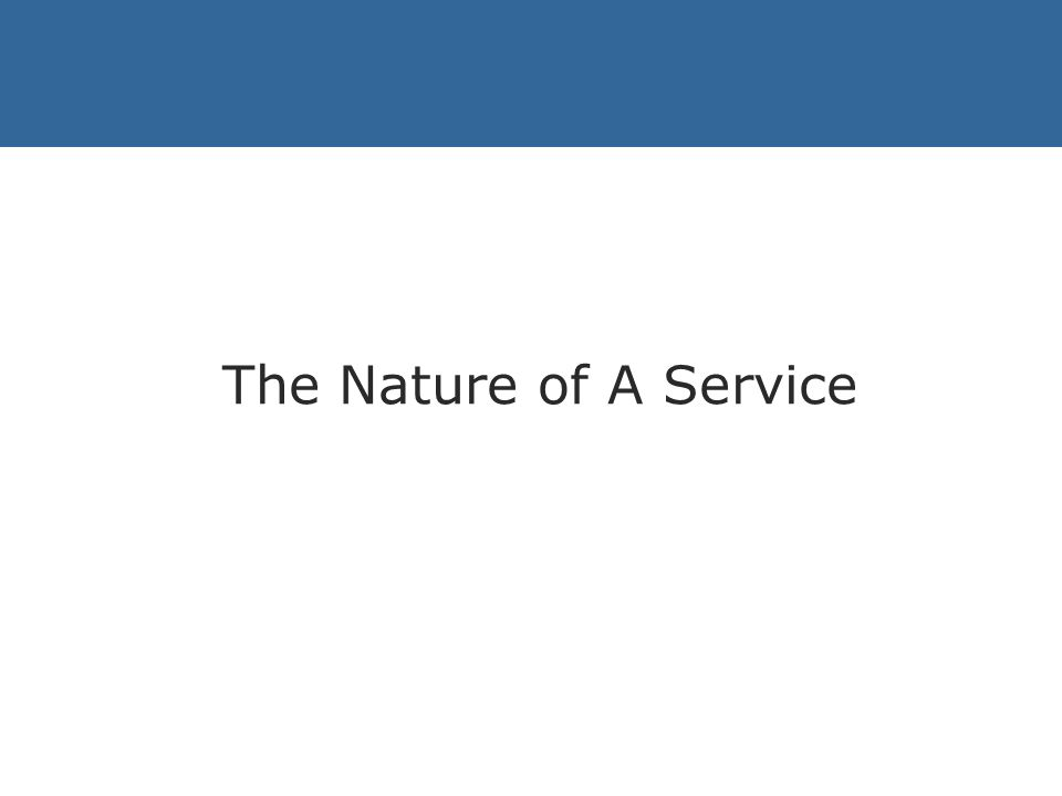 The Nature of A Service The Dimensions of Service Other suggested dimensions include: Green Matters (environmental considerations) The ability of a service provider to sort out mistakes.