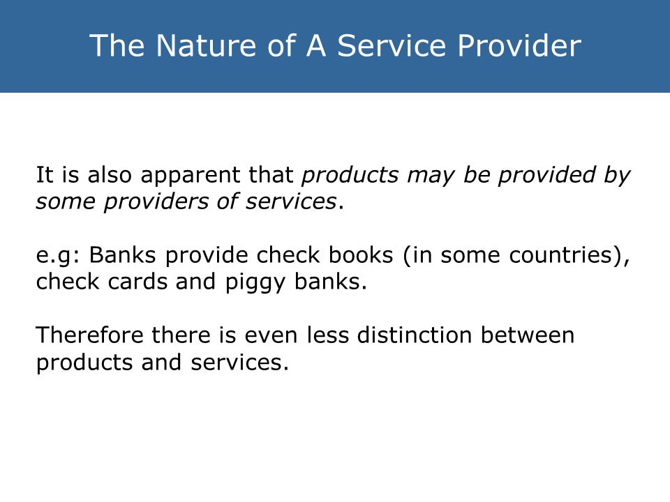 The Nature of A Service Provider It is also apparent that products may be provided by some providers of services.