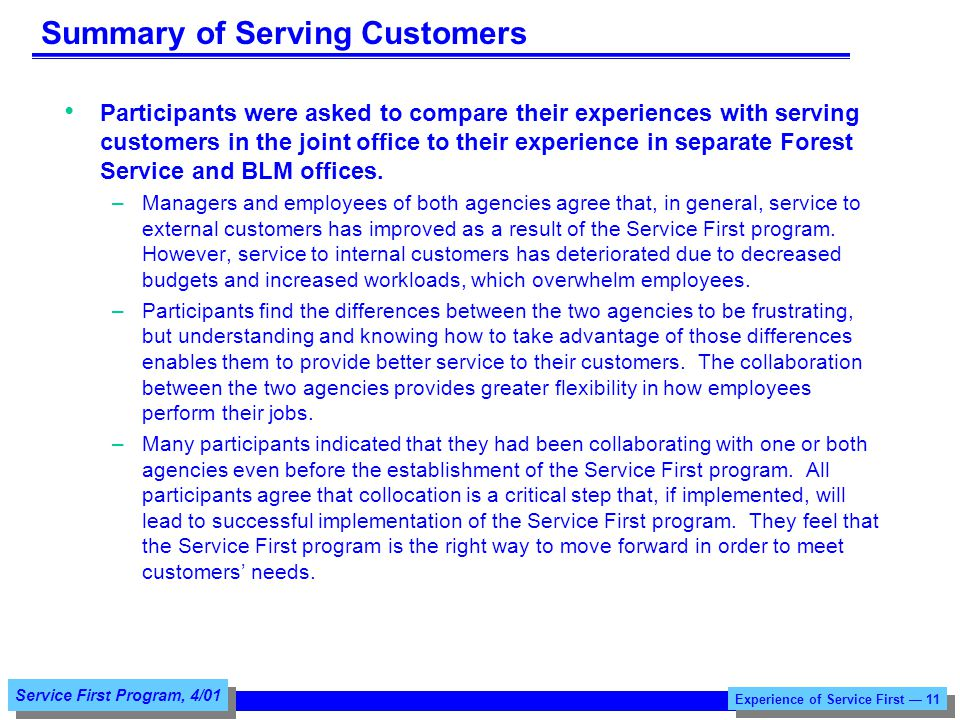 Service First Program, 4/01 Summary of Serving Customers Participants were asked to compare their experiences with serving customers in the joint office to their experience in separate Forest Service and BLM offices.