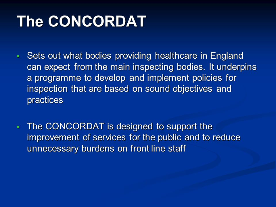 The CONCORDAT Sets out what bodies providing healthcare in England can expect from the main inspecting bodies. It underpins a programme to develop and