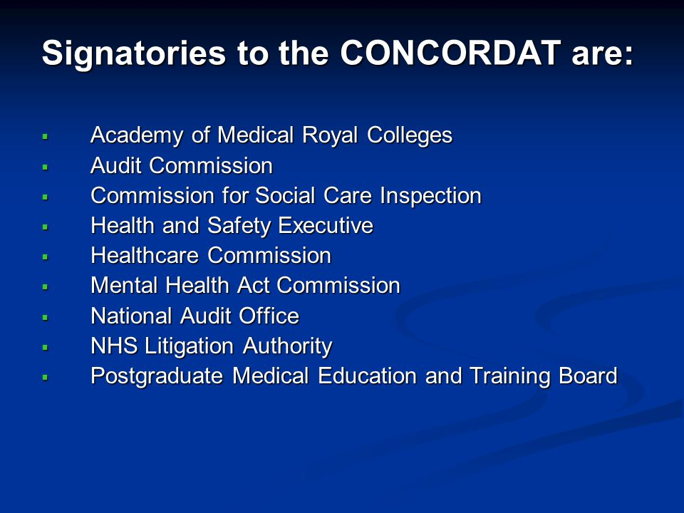 Signatories to the CONCORDAT are: Academy of Medical Royal Colleges Academy of Medical Royal Colleges Audit Commission Audit Commission Commission for