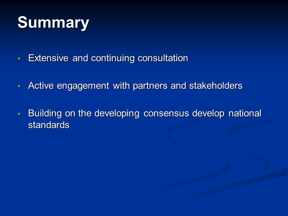 Summary Extensive and continuing consultation Extensive and continuing consultation Active engagement with partners and stakeholders Active engagement