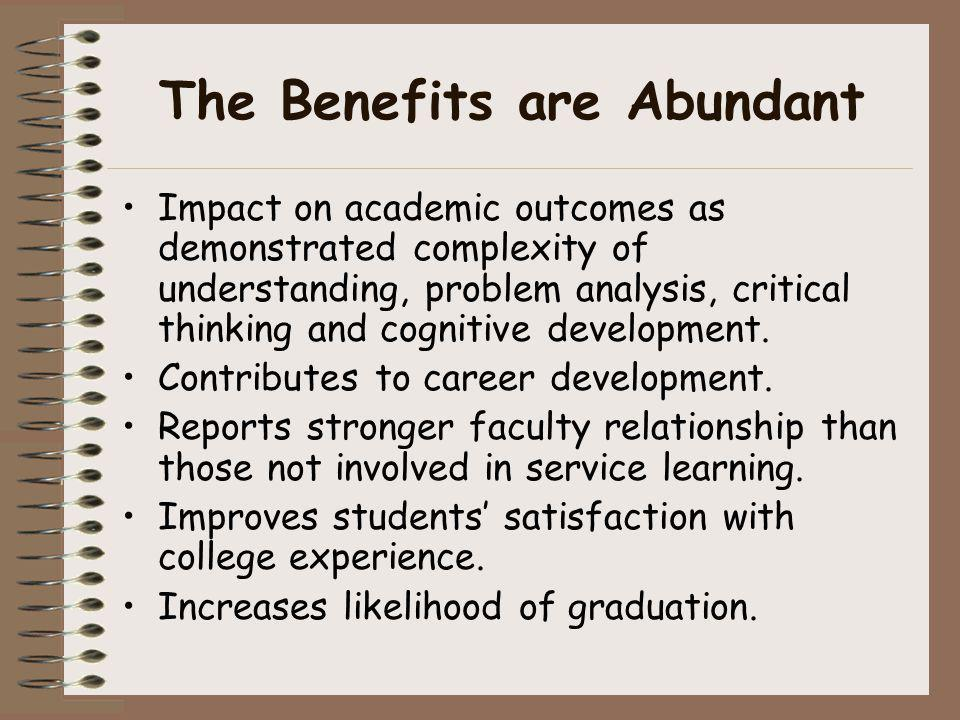 The Benefits are Abundant Impact on academic outcomes as demonstrated complexity of understanding, problem analysis, critical thinking and cognitive d
