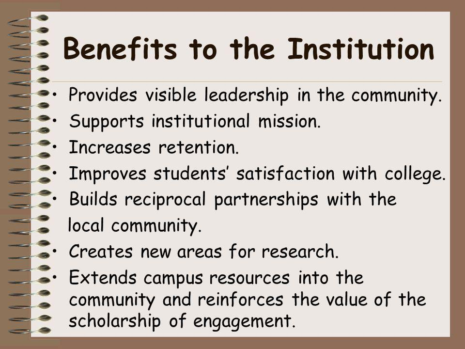 Benefits to the Institution Provides visible leadership in the community. Supports institutional mission. Increases retention. Improves students satis
