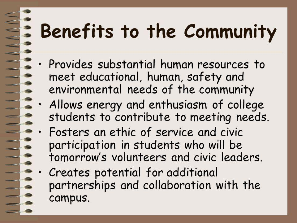 Benefits to the Community Provides substantial human resources to meet educational, human, safety and environmental needs of the community Allows ener