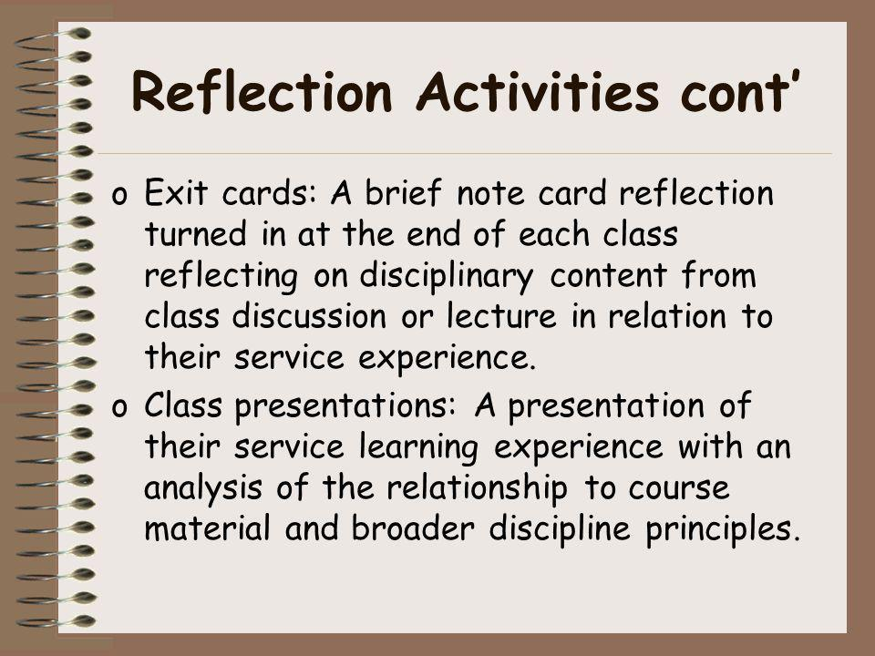 Reflection Activities cont oExit cards: A brief note card reflection turned in at the end of each class reflecting on disciplinary content from class