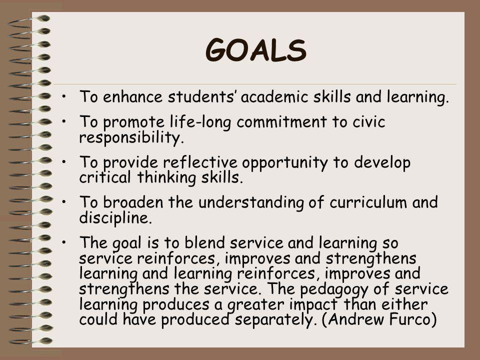 GOALS To enhance students academic skills and learning. To promote life-long commitment to civic responsibility. To provide reflective opportunity to