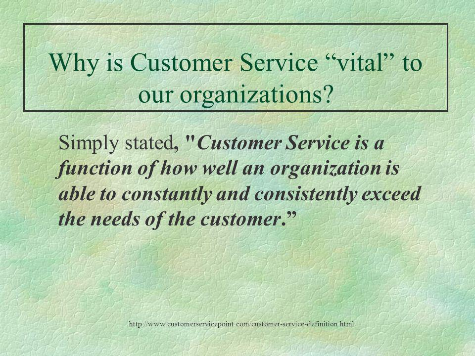 Simply stated, Customer Service is a function of how well an organization is able to constantly and consistently exceed the needs of the customer.