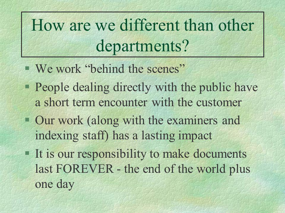 How are we different than other departments? §We work behind the scenes §People dealing directly with the public have a short term encounter with the