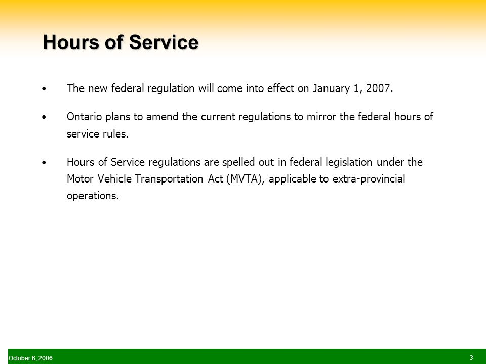 October 6, Hours of Service The new federal regulation will come into effect on January 1, 2007.