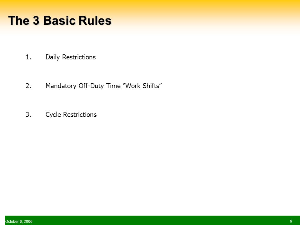 October 6, The 3 Basic Rules 1.Daily Restrictions 2.Mandatory Off-Duty Time Work Shifts 3.Cycle Restrictions