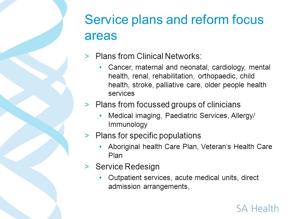 Related Planning >Model of Care for the System – models of care developed by Statewide service plans and Clinical networks reflect this whole of system view >Application of Model of Care to facility design >Workforce arrangements reflect the needs of the model of care and models of care reflect known workforce availability >Teaching and research >Clinical Network outputs >Other Statewide Service plan outputs