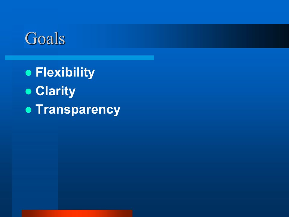 Goals Flexibility Clarity Transparency