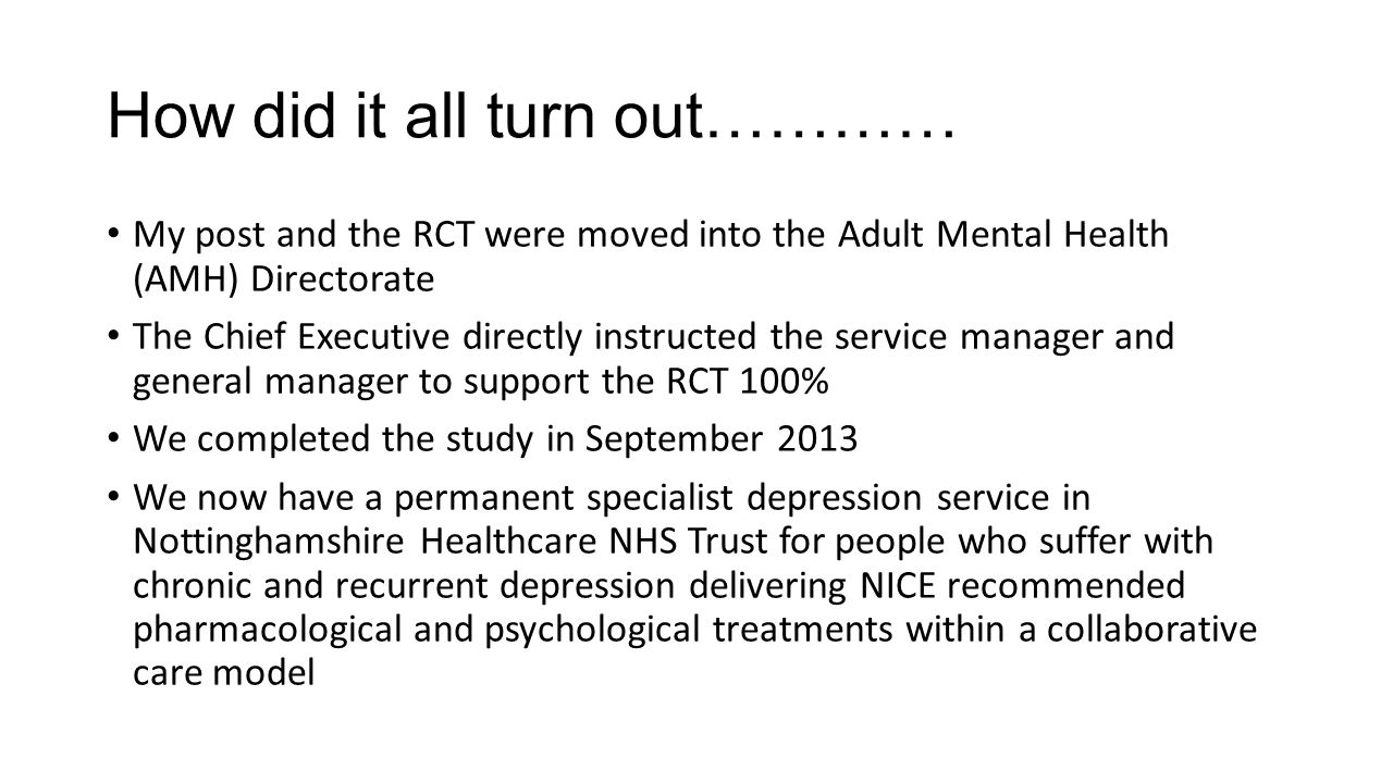 How did it all turn out………… My post and the RCT were moved into the Adult Mental Health (AMH) Directorate The Chief Executive directly instructed the