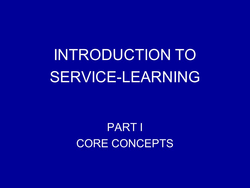 INTRODUCTION TO SERVICE-LEARNING PART I CORE CONCEPTS