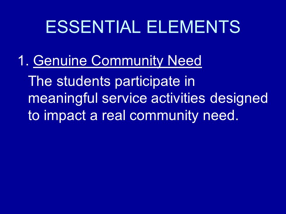 1. Genuine Community Need The students participate in meaningful service activities designed to impact a real community need.