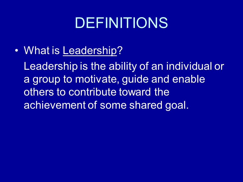 DEFINITIONS What is Leadership.