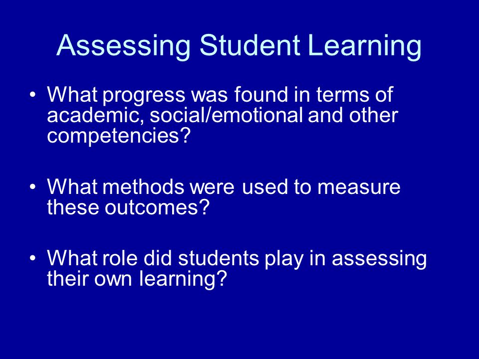 Assessing Student Learning What progress was found in terms of academic, social/emotional and other competencies.