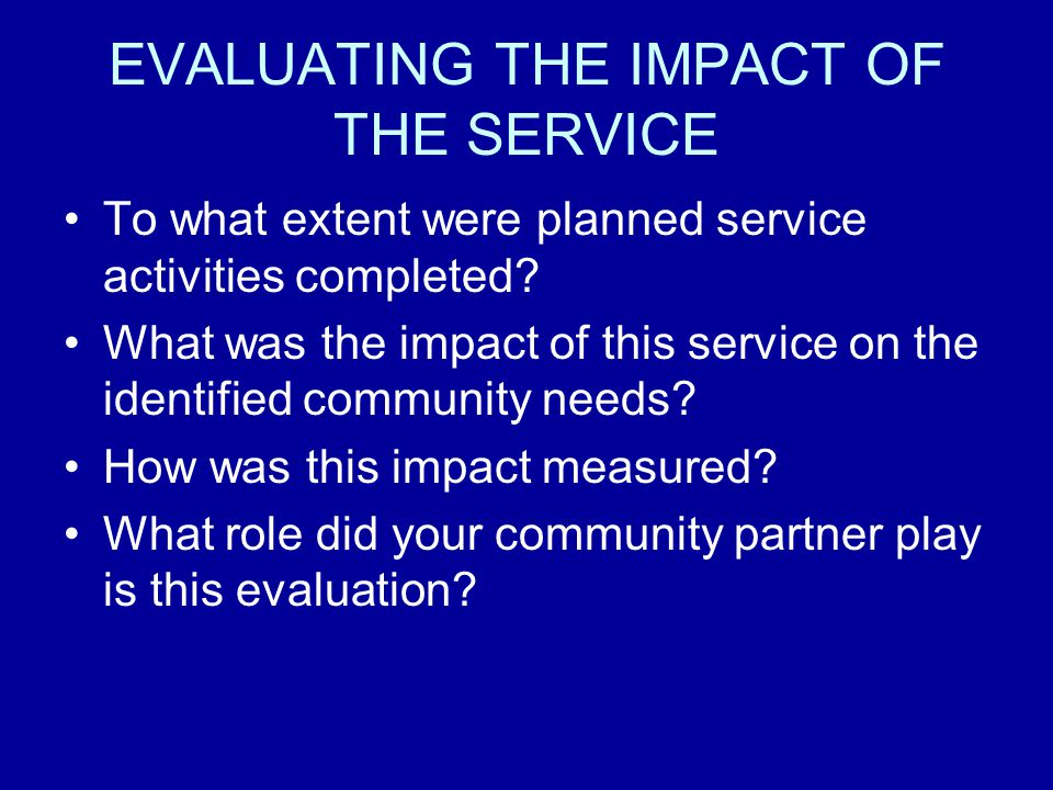 EVALUATING THE IMPACT OF THE SERVICE To what extent were planned service activities completed.