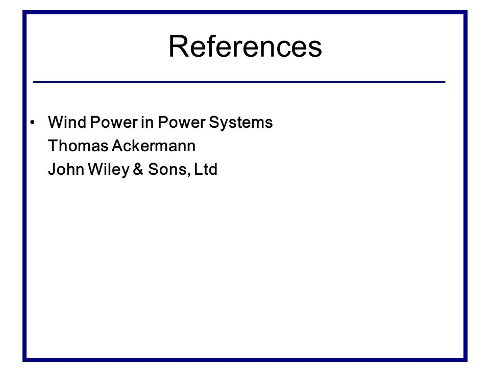 References Wind Power in Power Systems Thomas Ackermann John Wiley & Sons, Ltd