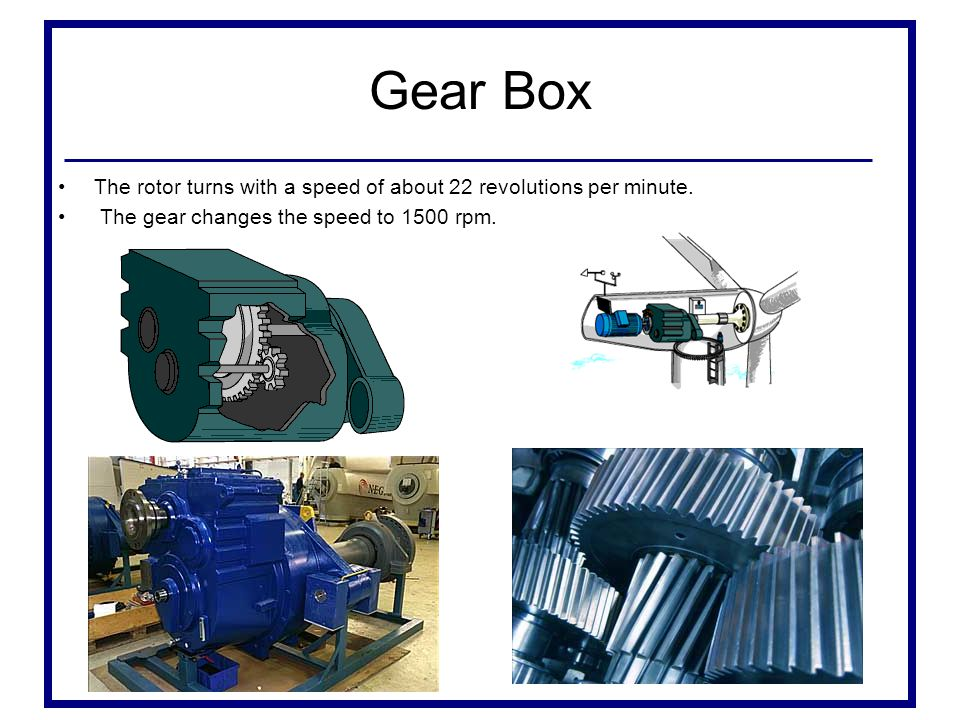 Gear Box The rotor turns with a speed of about 22 revolutions per minute.