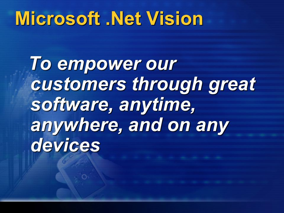 Microsoft.Net Vision To empower our customers through great software, anytime, anywhere, and on any devices To empower our customers through great software, anytime, anywhere, and on any devices
