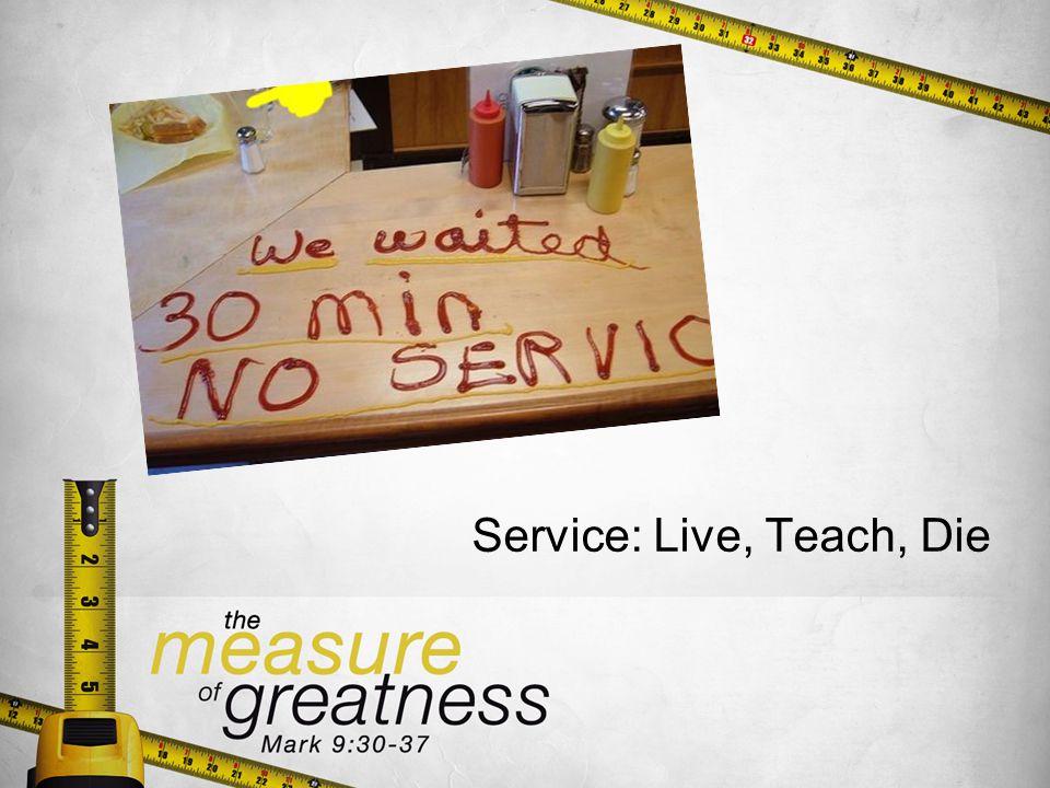 Service: Live, Teach, Die