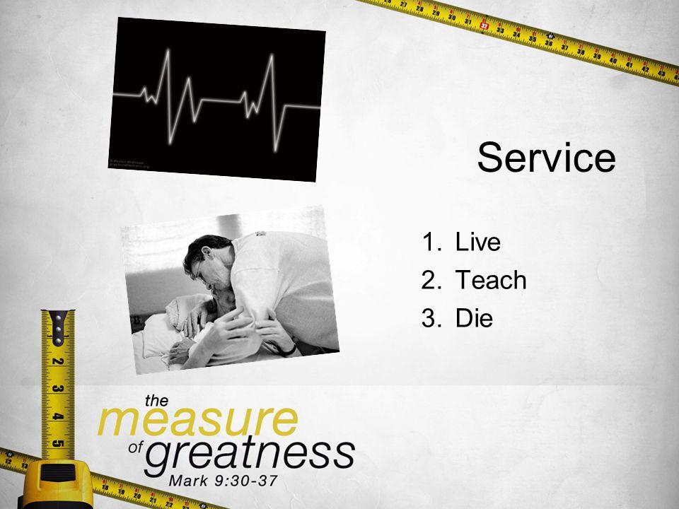 Service 1.Live 2.Teach 3.Die