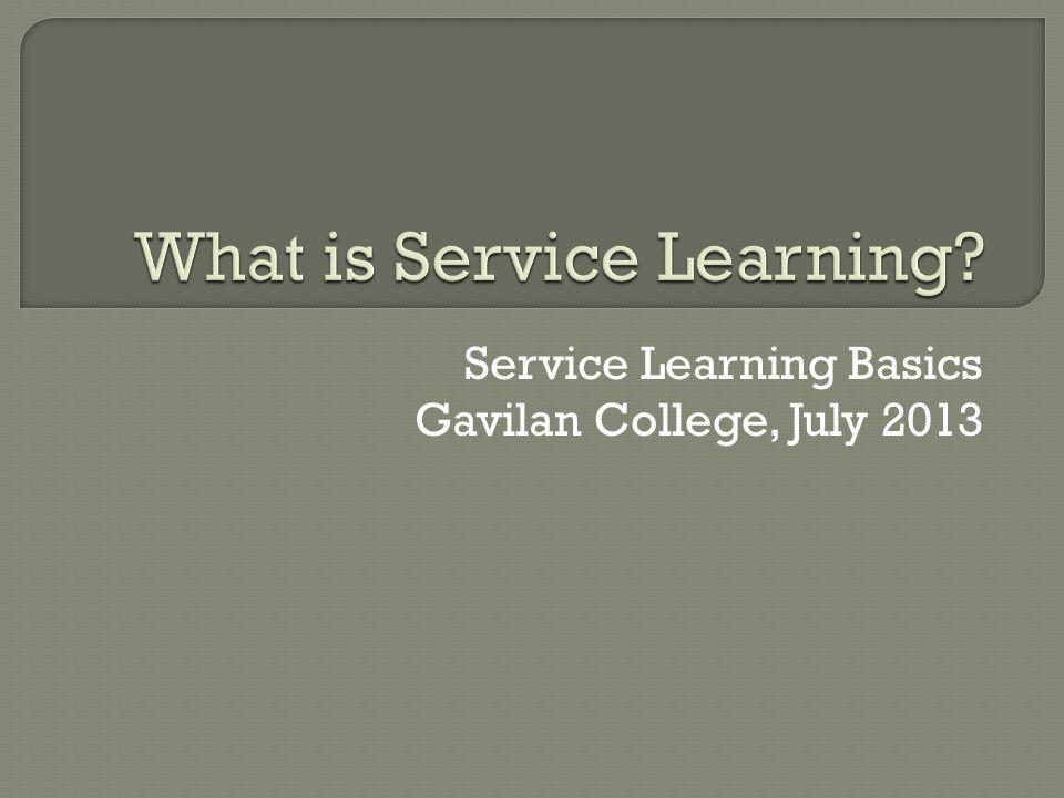 Service Learning Basics Gavilan College, July 2013