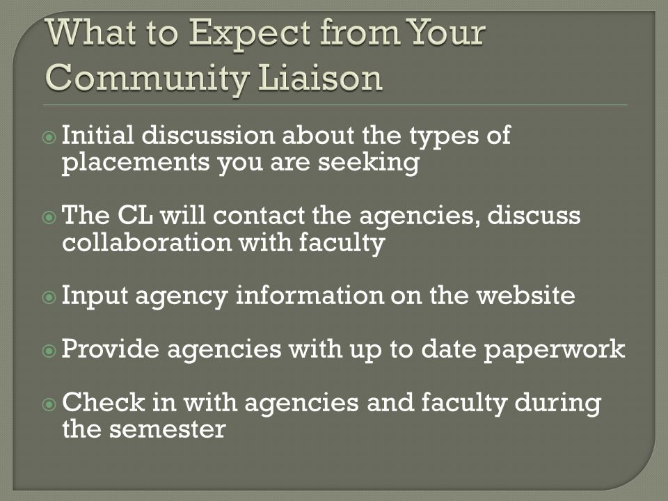 Initial discussion about the types of placements you are seeking The CL will contact the agencies, discuss collaboration with faculty Input agency inf
