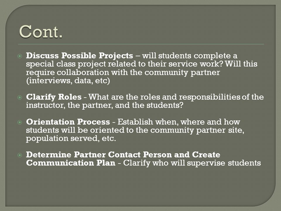 Discuss Possible Projects – will students complete a special class project related to their service work? Will this require collaboration with the com