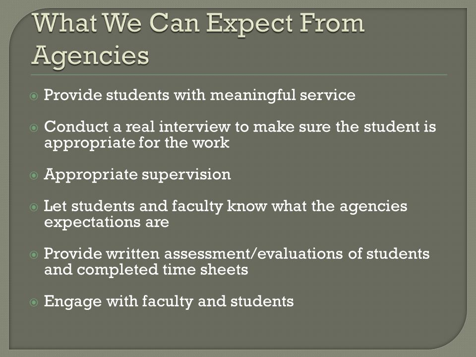 Provide students with meaningful service Conduct a real interview to make sure the student is appropriate for the work Appropriate supervision Let stu