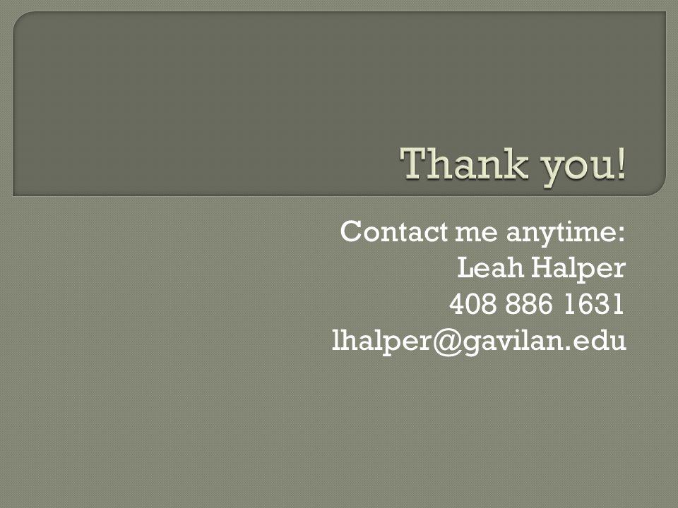 Contact me anytime: Leah Halper 408 886 1631 lhalper@gavilan.edu