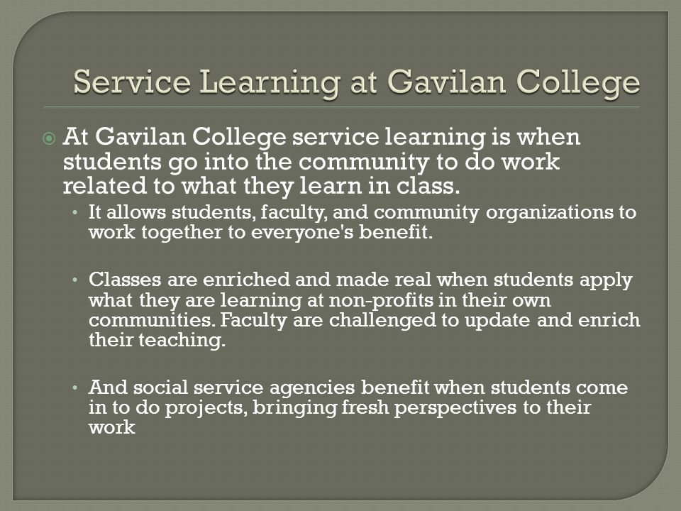 At Gavilan College service learning is when students go into the community to do work related to what they learn in class.