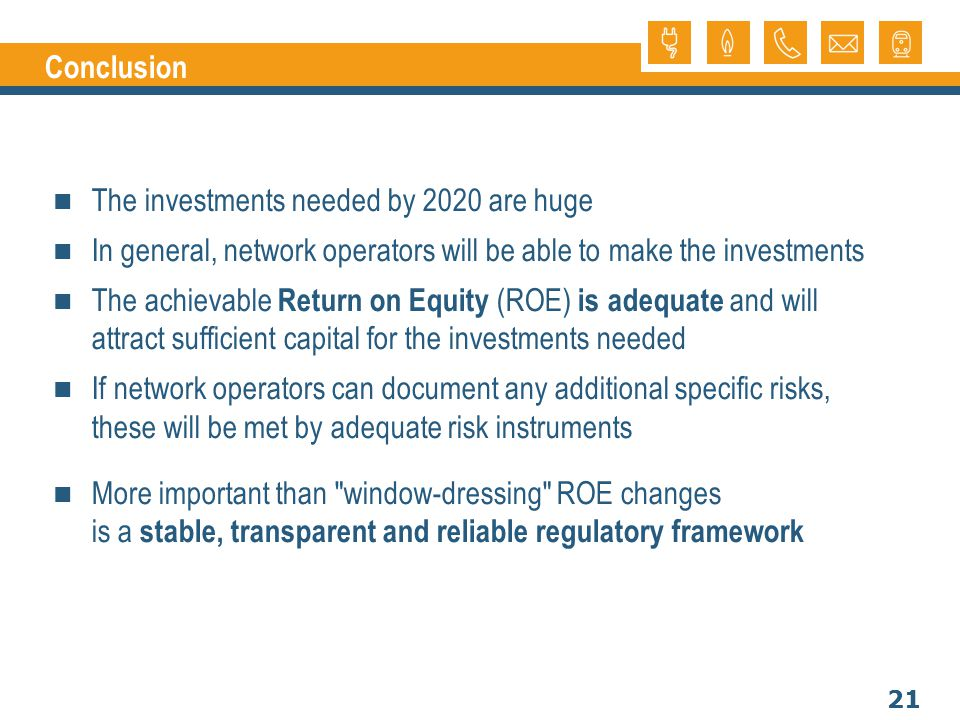 21 The investments needed by 2020 are huge In general, network operators will be able to make the investments The achievable Return on Equity (ROE) is