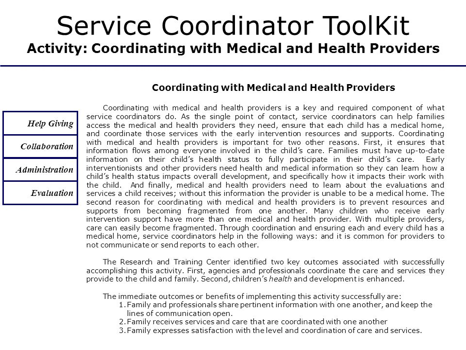 Coordinating with Medical and Health Providers Coordinating with medical and health providers is a key and required component of what service coordinators do.