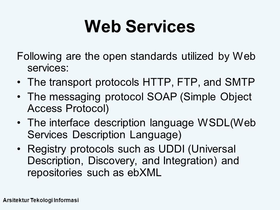 Arsitektur Tekologi Informasi Web Services Following are the open standards utilized by Web services: The transport protocols HTTP, FTP, and SMTP The