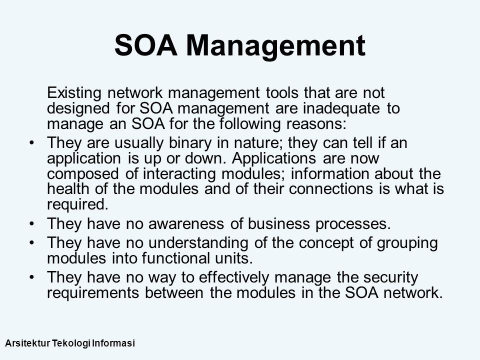 Arsitektur Tekologi Informasi SOA Management Existing network management tools that are not designed for SOA management are inadequate to manage an SO
