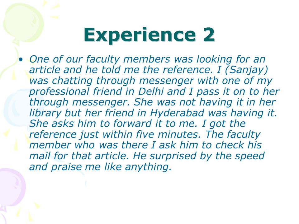 Experience 2 One of our faculty members was looking for an article and he told me the reference. I (Sanjay) was chatting through messenger with one of